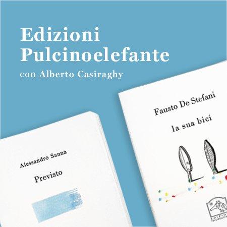 Edizioni Pulcinoelefante con Casiraghy, Sanna e De Stefani