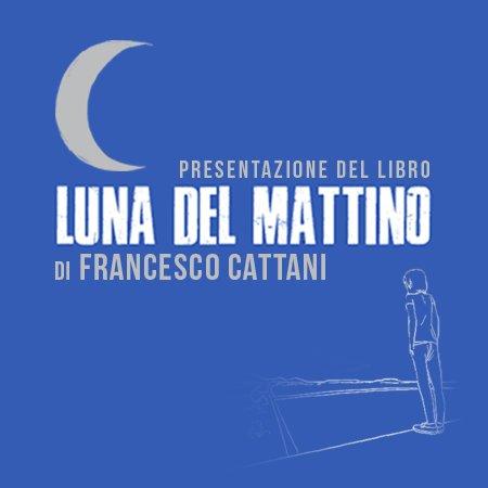 Luna del Mattino / Presentazione con Francesco Cattani
