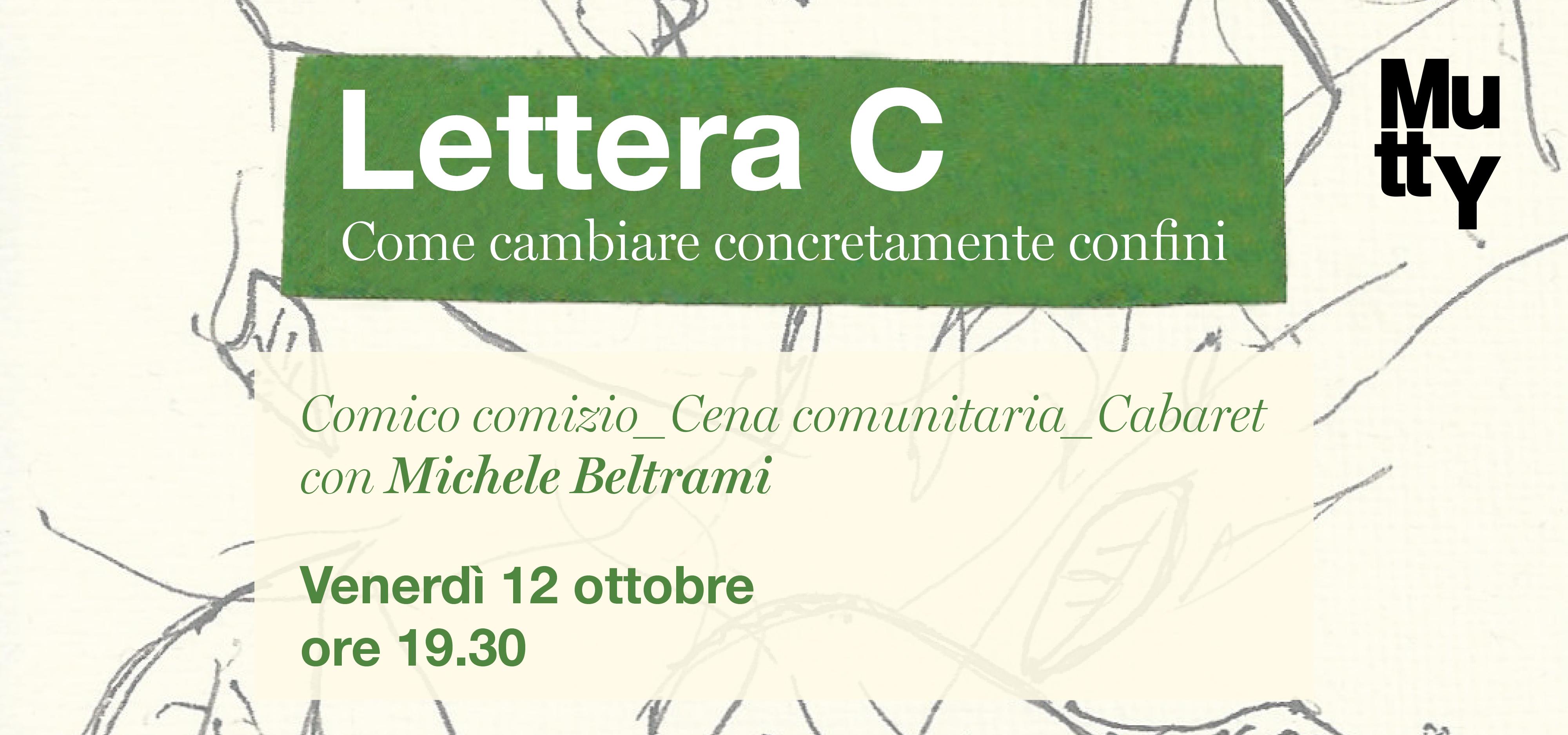 Lettera C / Comico comizio-Cena comunitaria-Cabaret