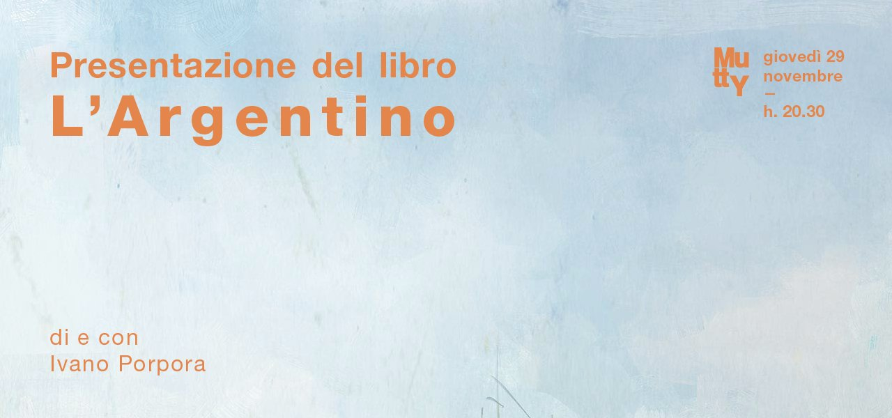 L'Argentino / presentazione del libro di e con Ivano Porpora
