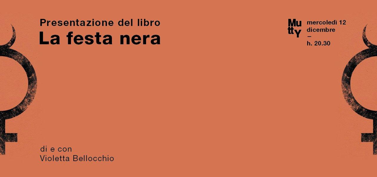 La festa nera/ Presentazione di e con Violetta Bellocchio