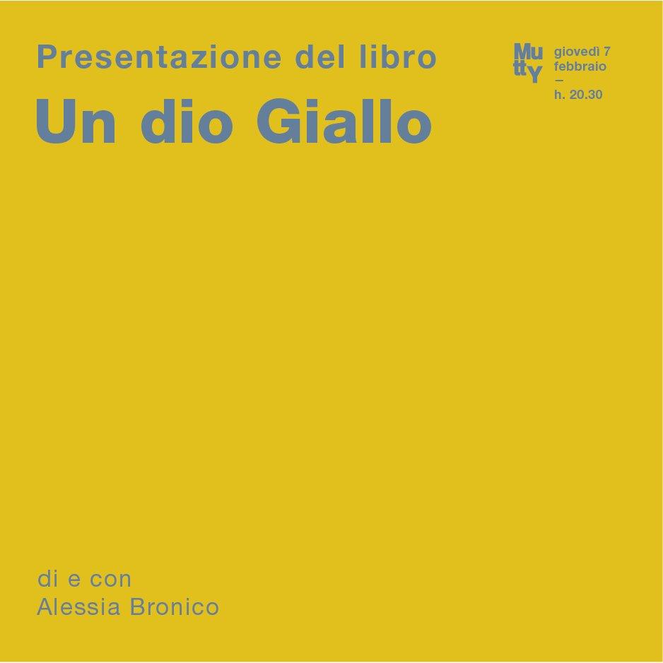 Un dio giallo/ presentazione del libro di e con Alessia Bronico