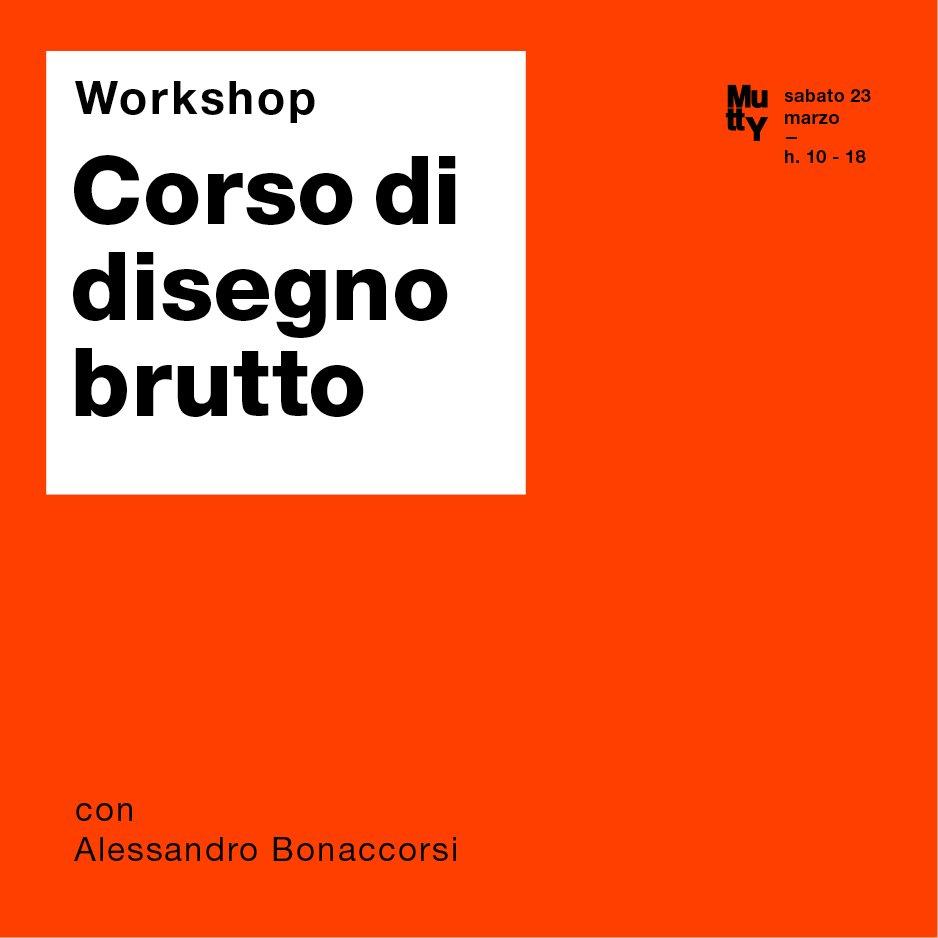 Corso di Disegno Brutto/ con Alessandro Bonaccorsi