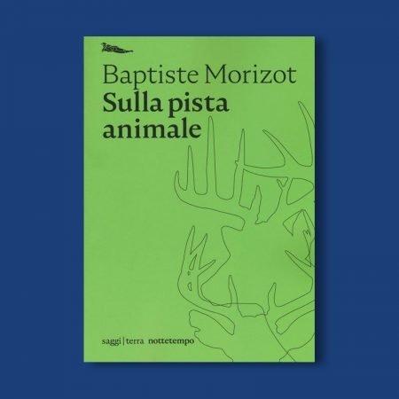 2020-04-04 Baptiste Morizot Sulla pista animale Nottetempo
