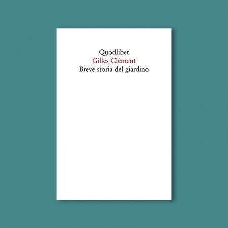 2020-04-05 Gilles Clément Breve storia del giardino Quodlibet