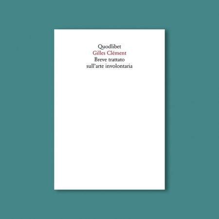 2020-04-05 Gilles Clément Breve trattato sull'arte involontaria Quodlibet
