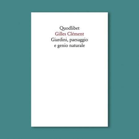 2020-04-05 Gilles Clément Giardini, paesaggio e genio naturale Quodlibet