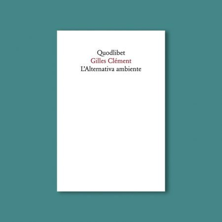 2020-04-05 Gilles Clément L'alternativa ambiente Quodlibet