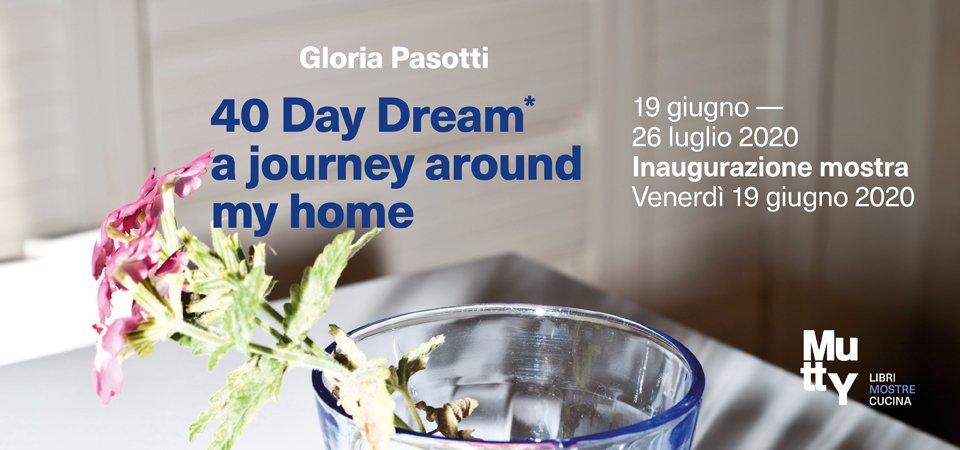 40 Day Dream* a journey around my home di Gloria Pasotti