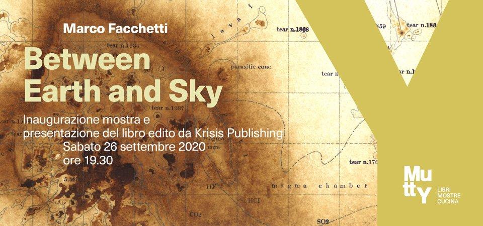 Between Earth and Sky | Mostra e libro di Marco Facchetti